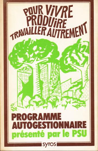 Pour vivre, produire, travailler autrement. Programme autogestionnaire présenté par le PSU. 1978